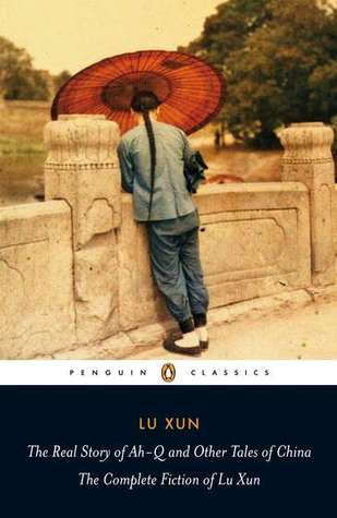 """Lu Xun's The Real Story of Ah-Q and Other Tales of China, by the father of modern Chinese literature and Mao's ideal writer in his """"Talks at the Yenan Forum on Literature and Art."""""""